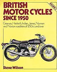British Motor Cycles Since 1950: Greeves Indian James Norton : roadsters of 250 cc and over. Volume 3 - Steve Wilson (ISBN 9780850596267)