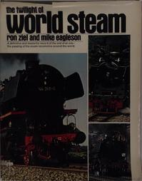 The twilight of world steam - Ron Ziel, Mike Eagleson (ISBN 9780600387077)