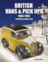 British Vans and Pick Ups 1945-1965 - Rinsey Mills (ISBN 9781906133313)