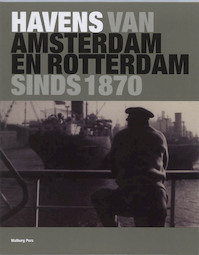 Havens van Amsterdam en Rotterdam, sinds 1870 - Unknown (ISBN 9789057305702)