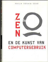 Zen en de kunst van computergebruik - Philip Toshio Sudo, Mieke Tennant (ISBN 9789032507534)