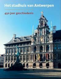 Het stadhuis van Antwerpen. 450 jaar geschiedenis - Unknown (ISBN 9789053253861)
