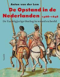 De opstand in de Nederlanden - Anton van der Lem (ISBN 9789460043925)