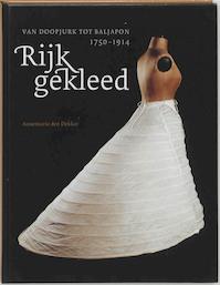 Rijk gekleed 1750-1914 - A. den Dekker (ISBN 9789068683981)