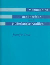 Monumenten en standbeelden van de Nederlandse Antillen - Jennifer Smit (ISBN 9789990401875)