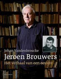 Jeroen Brouwers: het verhaal van een oeuvre - Johan Vandenbroucke (ISBN 9789045028804)