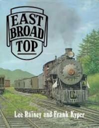 East broad top - Lee Rainey, Frank Kyper (ISBN 0870950789)