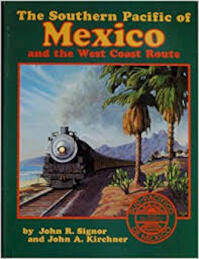 The Southern Pacific of Mexico and the West Coast Route - John R. Signor, John A. Kirchner (ISBN 9780870950995)