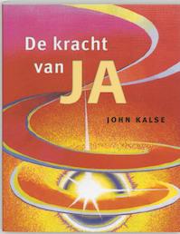 De kracht van Ja - John Kalse (ISBN 9789020283587)