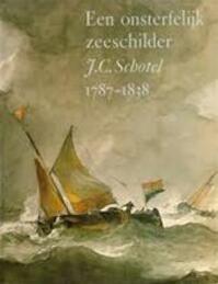 Onsterfelijk zeeschilder J.C. Schotel 1787-1838 - Unknown (ISBN 9789066301788)