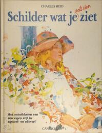 Schilder wat je ziet (wat je wilt zien) - Charles Reid (ISBN 9789021303901)