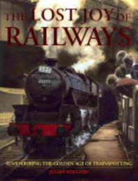 The Lost Joy of Railways - Julian Holland (ISBN 9780715331996)