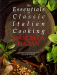 The Essentials of Classic Italian Cooking - Marcella Hazan (ISBN 9780333570524)