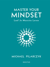 Master your mindset - Michael Pilarczyk (ISBN 9789079679560)