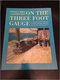 On the Three Foot Gauge: With Rio Grande Southern Denver & Rio Grande Western Isle of Man Railway Donegal Railways Colombia Railways Argent Lumber United of Yucatan and East Broad Top - Robert T Mead (ISBN 0961254068)