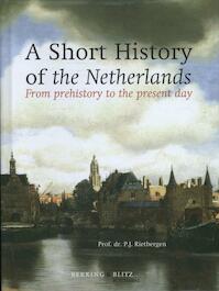 A short history of the Netherlands - P.J. Rietbergen, Petrus Johannes Antonius Nicolaas Rietbergen (ISBN 9789061094845)
