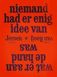 Niemand had er enig idee van wat er aan de hand was - Jeroen van Rooij (ISBN 9789085425434)