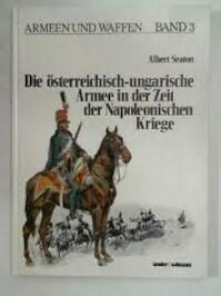 Die österreichisch-ungarische Armee in der Zeit der Napoleonischen Kriege (Armeen und Waffen, Band 3) - Albert Seaton (ISBN 3803302862)
