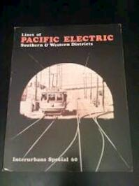 Lines of Pacific Electric: Southern & Western Districts Interurbans Special 60 - Jim Walker (ISBN 0916374025)