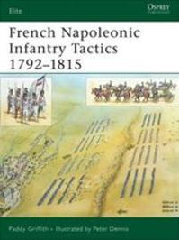 French Napoleonic Infantry Tactics 1792-1815 - Paddy Griffith (ISBN 9781846032783)