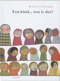 Een kind... wat is dat? - B. Alemagna (ISBN 9789058386434)