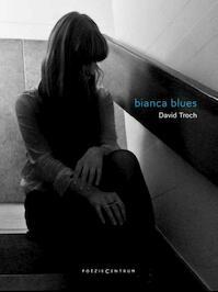 Bianca blues - David Troch (ISBN 9789056552763)