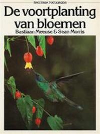 De voortplanting van bloemen - Bastiaan Meeuse, Sean Morris, Conny Sykora (ISBN 9789027477880)