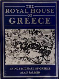 The Royal House of Greece - Michel (Prince Of Greece), Alan Warwick Palmer (ISBN 9780297830603)