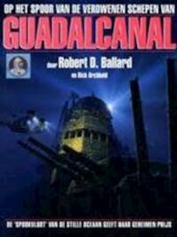 Op het spoor van de verdwenen schepen van Guadalcanal - Robert D. Ballard, Rick Archbold, Jos Palm, Walter R. Wybrands (ISBN 9789067073202)