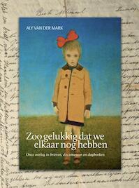 Zoo gelukkig dat wij elkaar nog hebben - Aly van der Mark (ISBN 9789033004919)