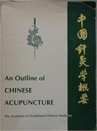 An Outline of Chinese acupuncture - Academy of Traditional Chinese Medicine