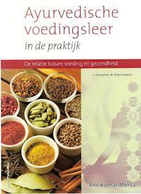 Ayurvedische voedingsleer in de praktijk - Anil Kumar Mehta (ISBN 9789088400537)