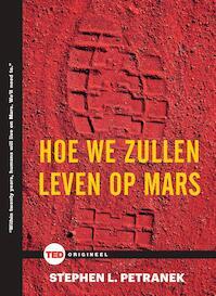 Hoe we zullen leven op Mars - TED 5 - Stephen Petranek (ISBN 9789059087293)