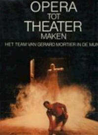 Opera tot theater maken - Gerard Mortier, Jean-Marie Piemme, Benoit Vreux, Jean-Pierre Vandenberghe (ISBN 9782801106877)