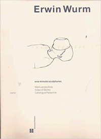 Erwin Wurm: One Minute Sculptures - Catalogue Raisonné 1988-1998 - Erwin Wurm (ISBN 9783893229772)