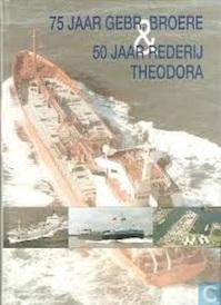 75 Jaar Gebr. Broere & 50 Jaar Rederij Theodora (ISBN 9799060130406)