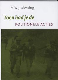 Toen had je de Politionele Acties - M.W.J. Messing (ISBN 9789051943436)