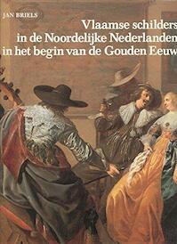 Vlaamse schilders in de Noordelijke Nederlanden in het begin van de Gouden Eeuw 1585-1630 - Jan Briels (ISBN 9789061531746)