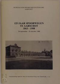 125 jaar spoorwegen te Aarschot 1863-1988