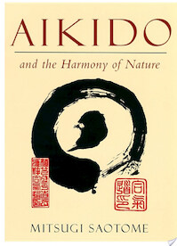 Aikido and the Harmony of Nature - Mitsugi Saotome (ISBN 9780834825840)