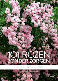 101 rozen zonder zorgen - Laurence Machiels, Marcel Vossen (ISBN 9789022330661)