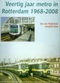 Veertig jaar metro in Rotterdam 1968-2008 - Jan van Huijksloot, Joachim Kost (ISBN 9789071513633)