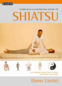 The Complete Illustrated Guide to Shiatsu - Elaine Liechti (ISBN 9781862041776)