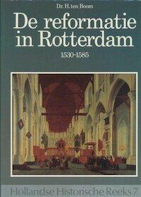 Reformatie in Rotterdam / 1530-1585 - Dr. H. Ten Boom (ISBN 9789067071314)
