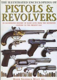 The Illustrated Encyclopedia of Pistols & Revolvers - Frederick Myatt (ISBN 9781856052788)