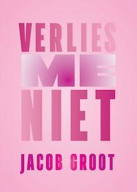 Verlies me niet - Jacob Groot (ISBN 9789463360364)