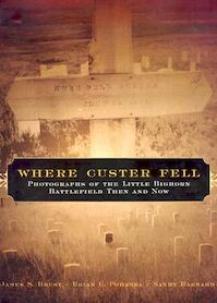 Where Custer Fell - James S. Brust, Brian C. Pohanka, Sandy Barnard (ISBN 9780806138343)