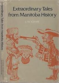 Extraordinary tales from Manitoba history - J.W. Chafe (ISBN 0771019513)