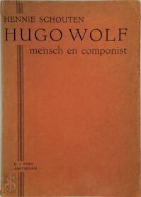 Hugo Wolf, mensch en componist - Hennie Schouten