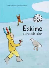 Eskimo verveelt zich - Wim Opbrouck (ISBN 9789058384393)